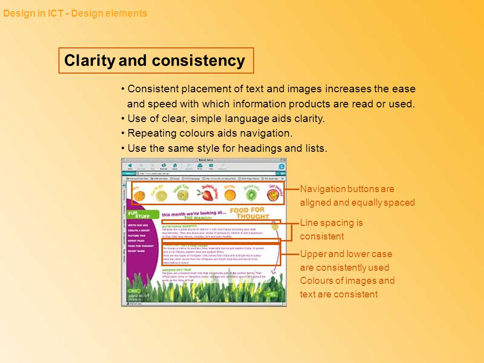 Clarity and consistency Design in ICT - Design elements Consistent placement of text and images increases the ease and speed with which information pr