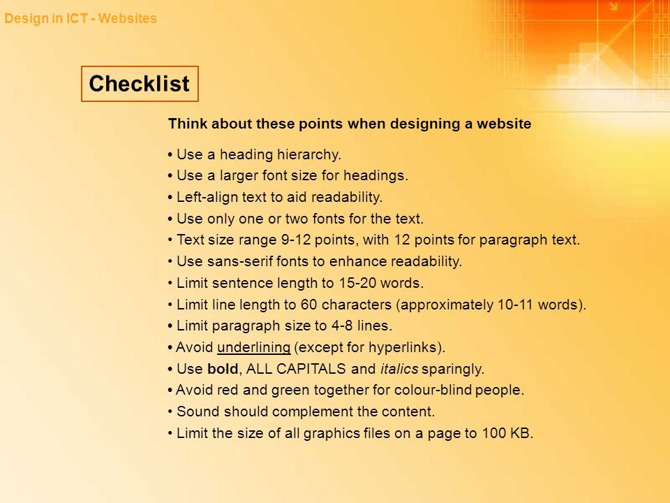 Checklist Design in ICT - Websites Think about these points when designing a website Use a heading hierarchy. Use a larger font size for headings. Lef