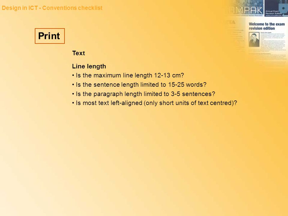 Print Design in ICT - Conventions checklist Text Line length Is the maximum line length 12-13 cm? Is the sentence length limited to 15-25 words? Is th