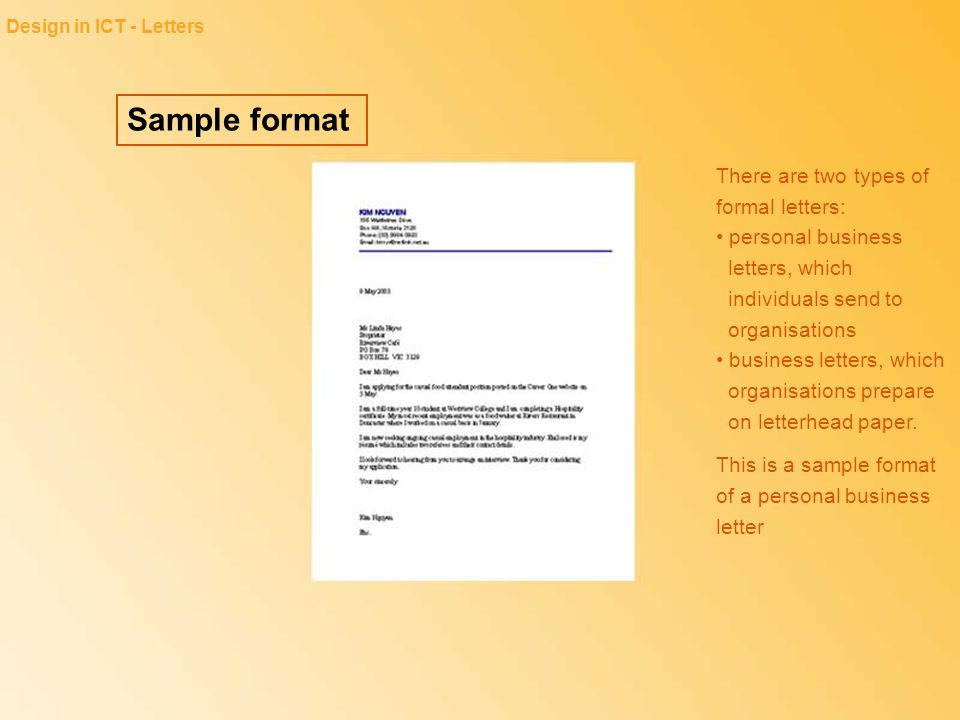 Sample format Design in ICT - Letters There are two types of formal letters: personal business letters, which individuals send to organisations busine