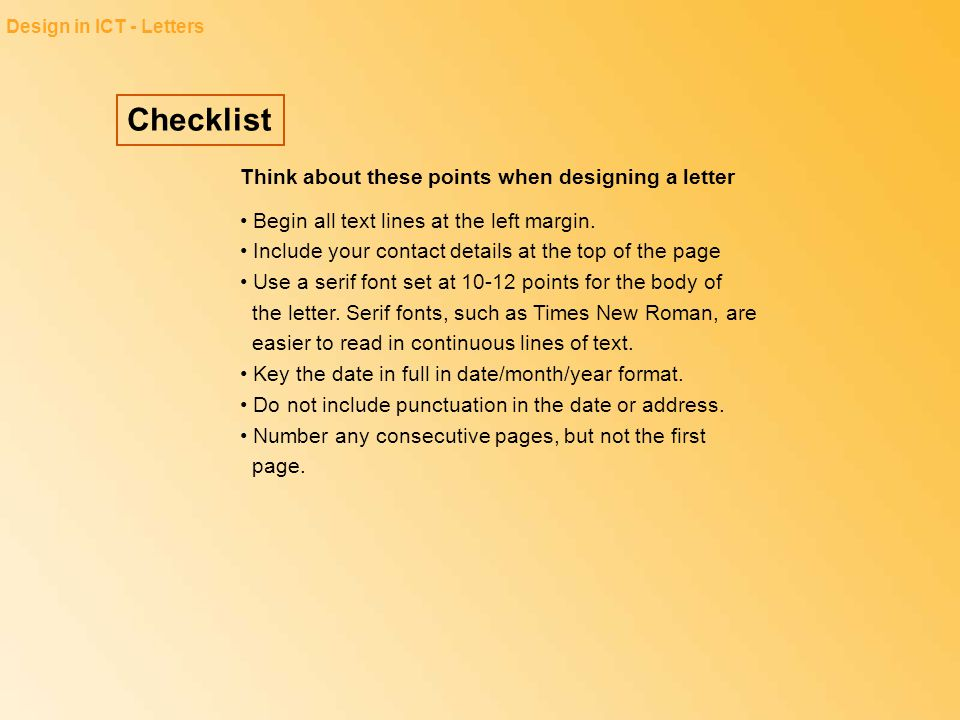 Checklist Design in ICT - Letters Think about these points when designing a letter Begin all text lines at the left margin. Include your contact detai