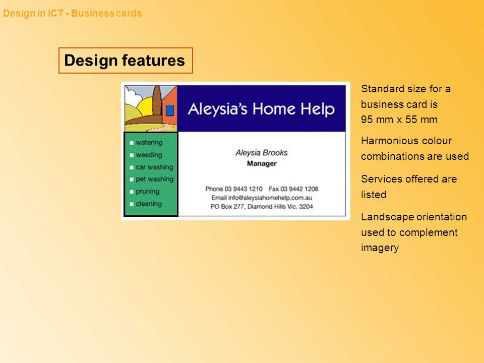 Design features Design in ICT - Business cards Standard size for a business card is 95 mm x 55 mm Harmonious colour combinations are used Services off