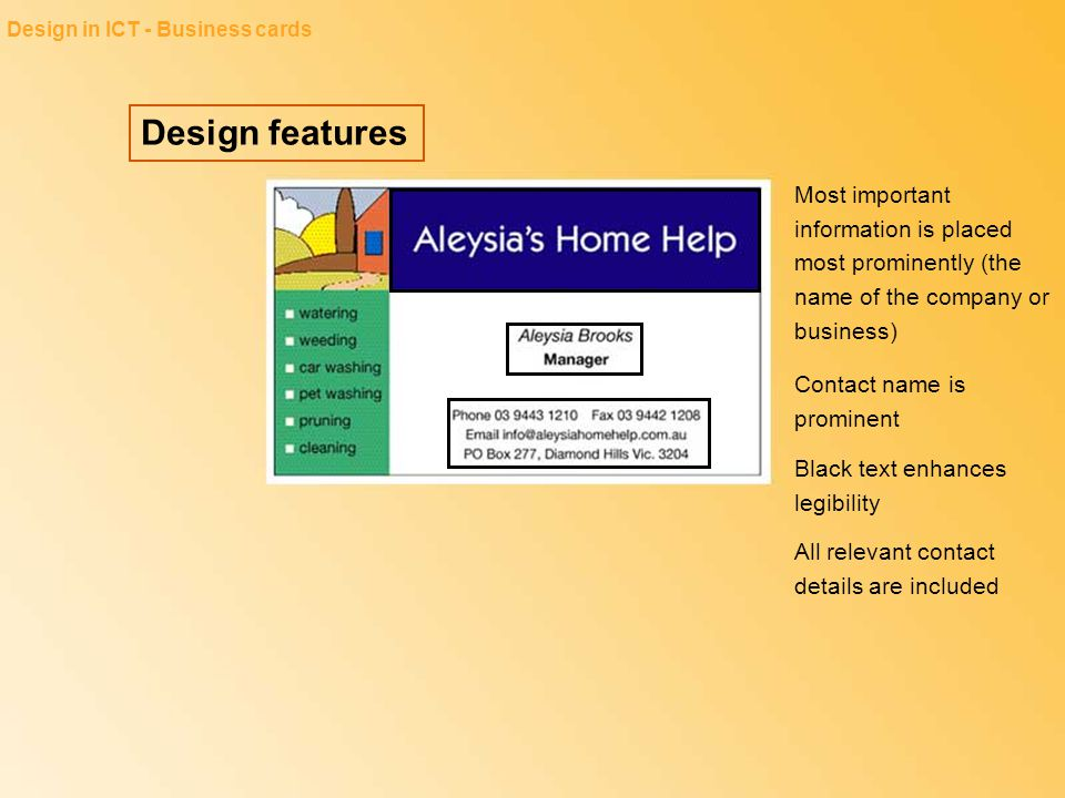 Design features Design in ICT - Business cards Most important information is placed most prominently (the name of the company or business) Contact nam