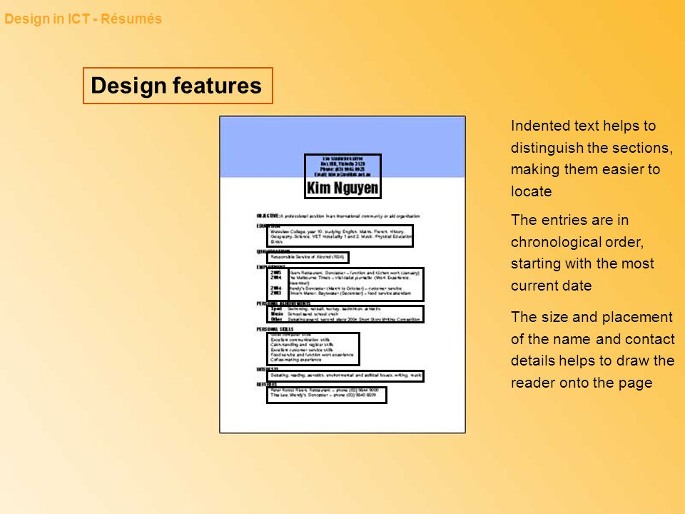 Design features Design in ICT - Résumés Indented text helps to distinguish the sections, making them easier to locate The entries are in chronological