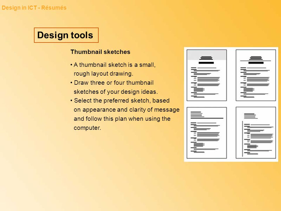 Design tools Design in ICT - Résumés Thumbnail sketches A thumbnail sketch is a small, rough layout drawing. Draw three or four thumbnail sketches of
