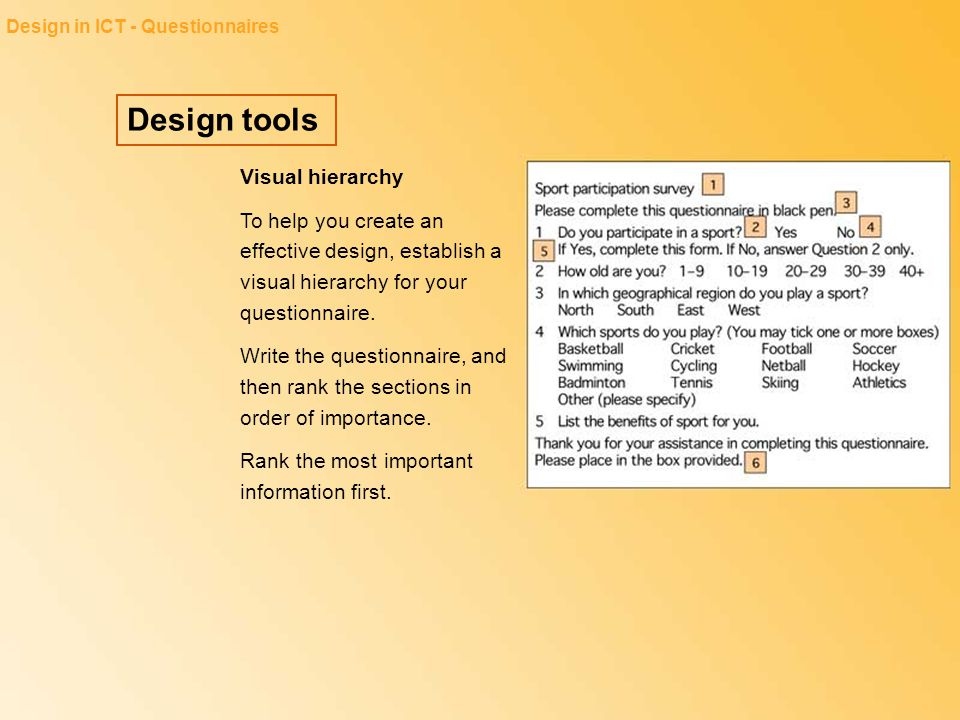 Design tools Design in ICT - Questionnaires Visual hierarchy To help you create an effective design, establish a visual hierarchy for your questionnai