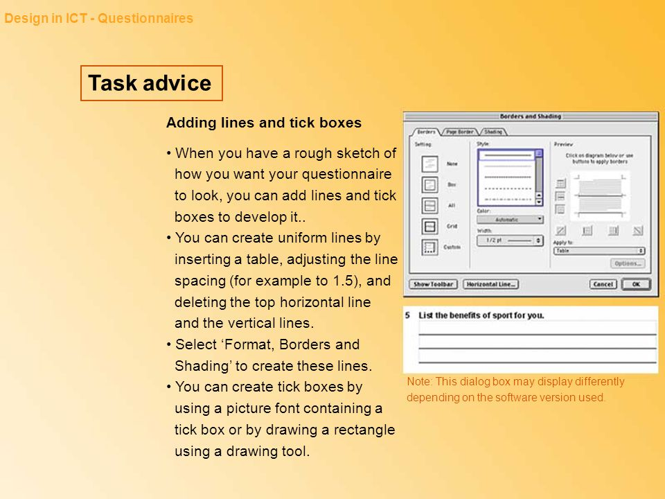 Task advice Design in ICT - Questionnaires Adding lines and tick boxes When you have a rough sketch of how you want your questionnaire to look, you ca