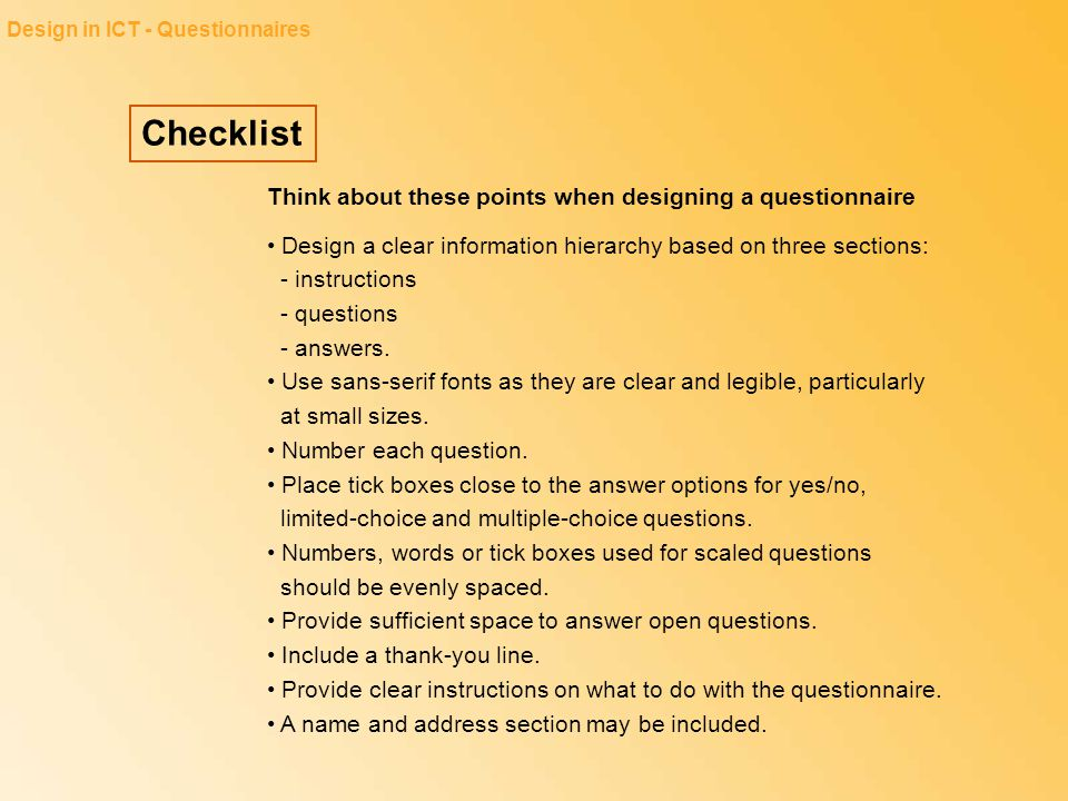 Checklist Design in ICT - Questionnaires Think about these points when designing a questionnaire Design a clear information hierarchy based on three s