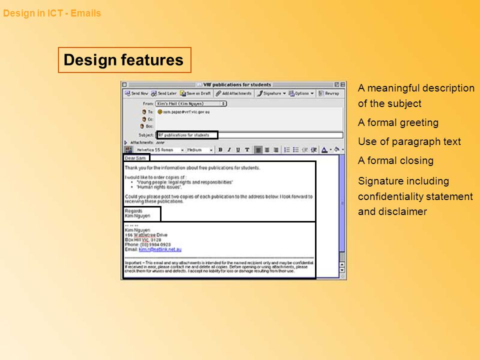 Design features Design in ICT - Emails A meaningful description of the subject A formal greeting Use of paragraph text A formal closing Signature incl