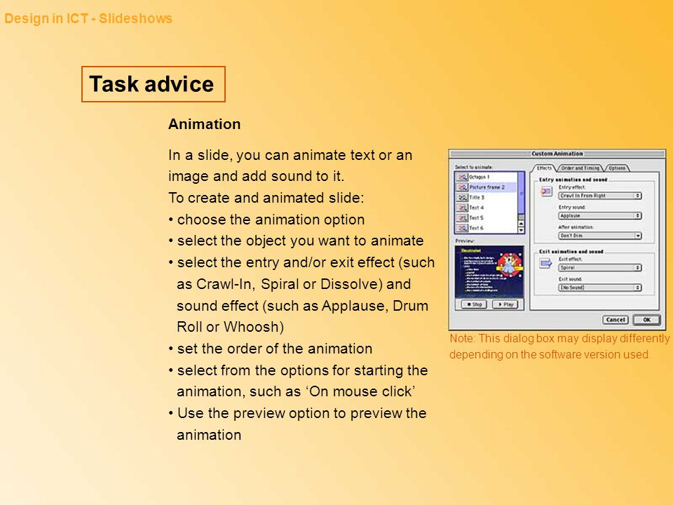 Task advice Design in ICT - Slideshows Animation In a slide, you can animate text or an image and add sound to it. To create and animated slide: choos