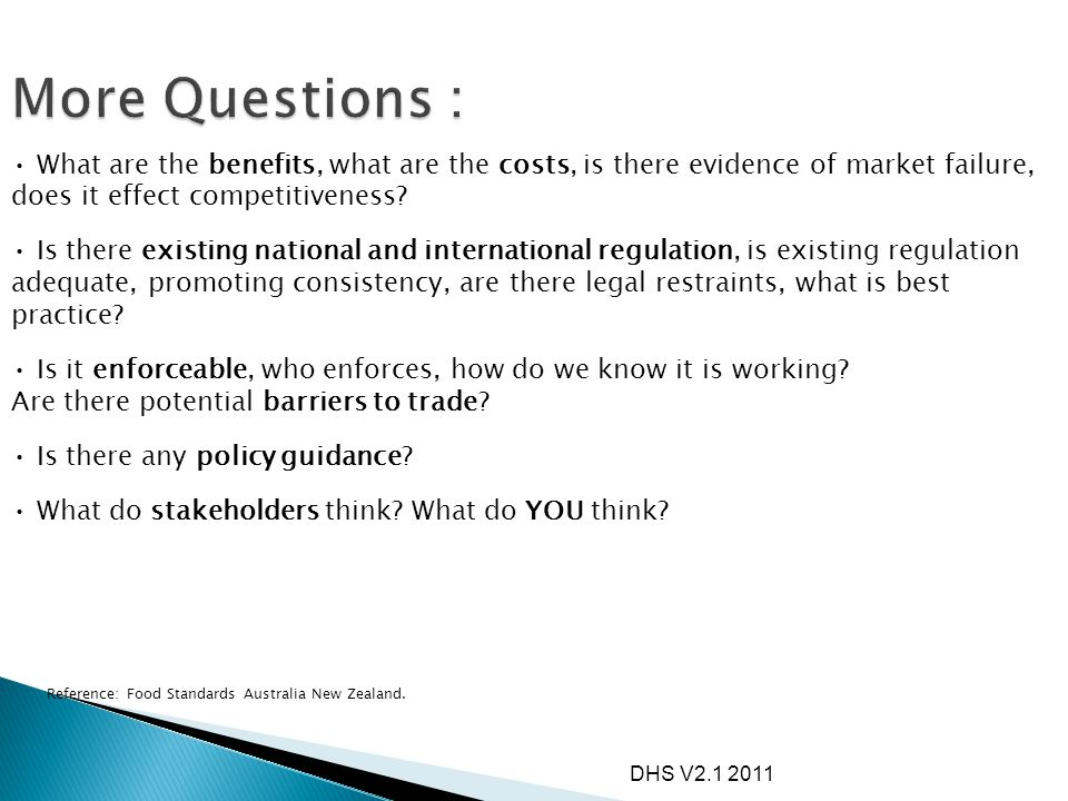 DHS V2.1 2011 What are the benefits, what are the costs, is there evidence of market failure, does it effect competitiveness? Is there existing nation