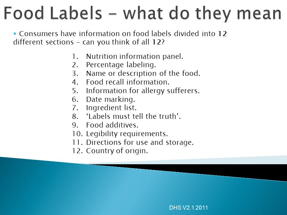DHS V2.1 2011  Consumers have information on food labels divided into 12 different sections - can you think of all 12? 1.Nutrition information panel.