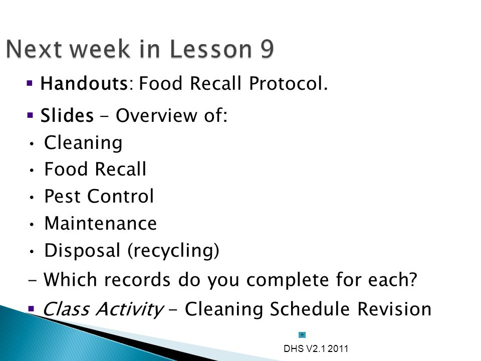 Next week in Lesson 9  Handouts: Food Recall Protocol.  Class Activity - Cleaning Schedule Revision  Slides - Overview of: Cleaning Food Recall Pes