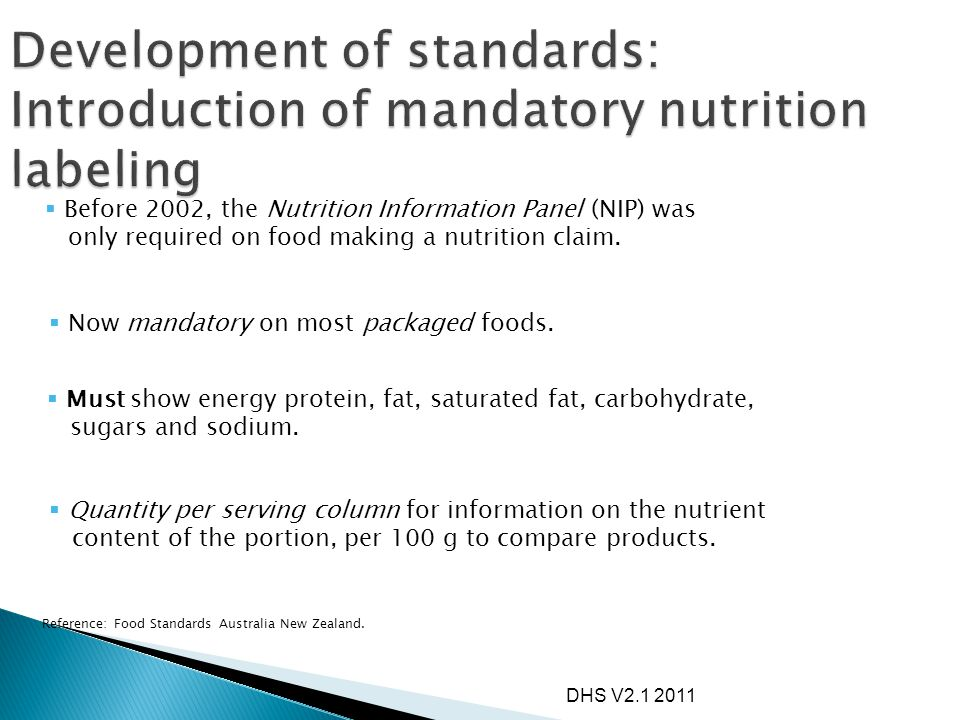 DHS V2.1 2011  Before 2002, the Nutrition Information Panel (NIP) was only required on food making a nutrition claim. Reference: Food Standards Austr
