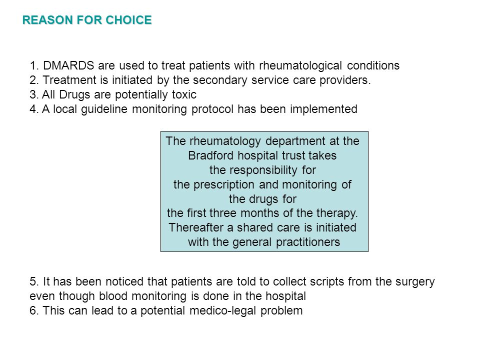 REASON FOR CHOICE 1. DMARDS are used to treat patients with rheumatological conditions 2. Treatment is initiated by the secondary service care provide