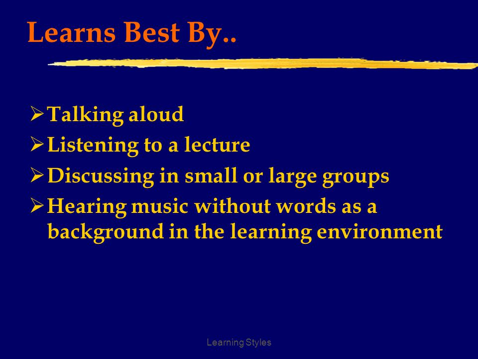 Learning Styles Testing/Assessment Needs  Verbal rather than written  Describes projects orally  Sings or recites poetry as projects  Needs to be interviewed for what has been learned