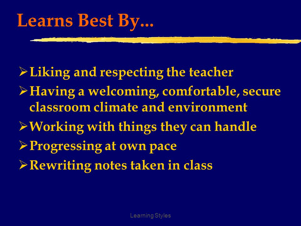 Learning Styles Testing/Assessment Needs  Performs or takes test when he or she is ready or comfortable  Tests best when he or she can be subjective -- essay questions  Open book, low pressure  Could be test phobic if environment is not secure