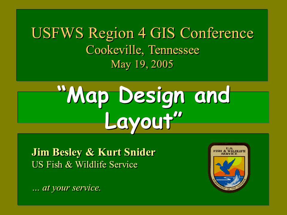 """Map Design and Layout"" Jim Besley & Kurt Snider US Fish & Wildlife Service … at your service. Jim Besley & Kurt Snider US Fish & Wildlife Service … a"