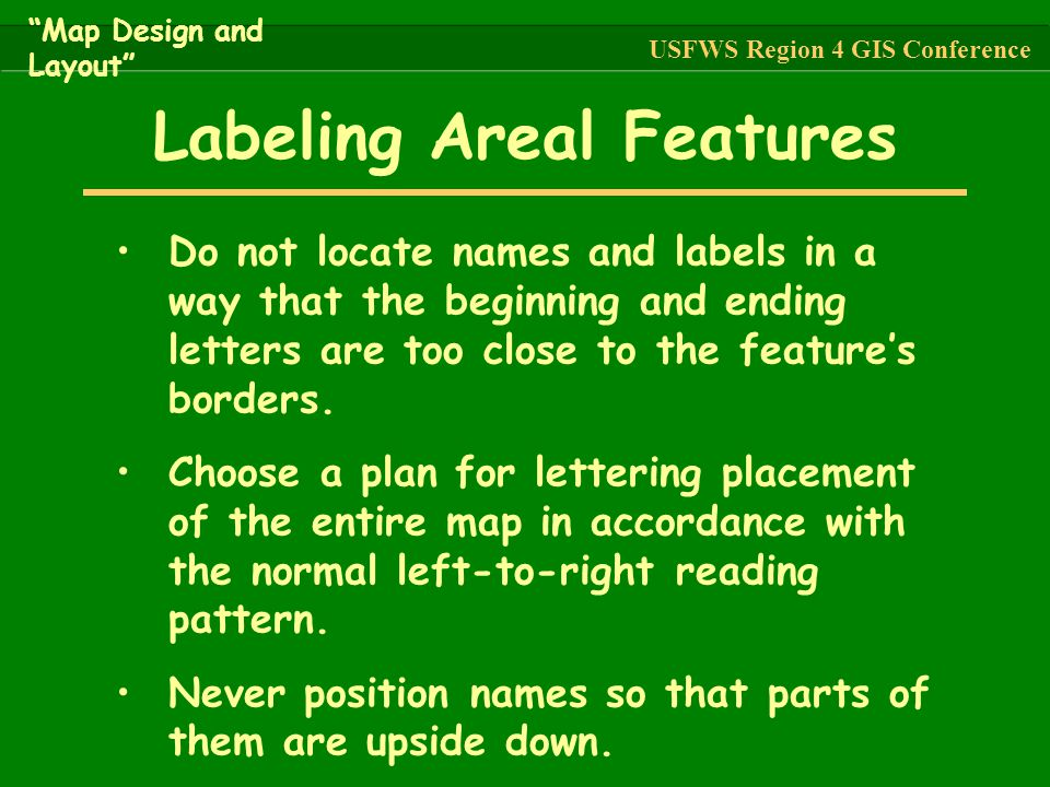 Do not locate names and labels in a way that the beginning and ending letters are too close to the feature's borders. Choose a plan for lettering plac