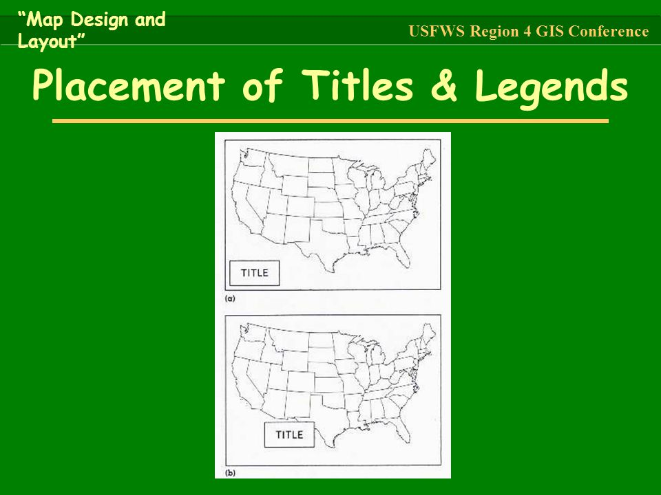 """Placement of Titles & Legends """"Map Design and Layout"""" USFWS Region 4 GIS Conference"""