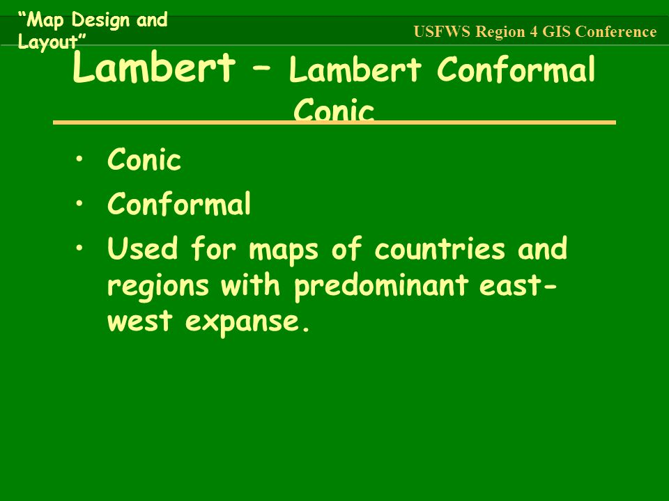 """Conic Conformal Used for maps of countries and regions with predominant east- west expanse. Lambert – Lambert Conformal Conic """"Map Design and Layout"""""""