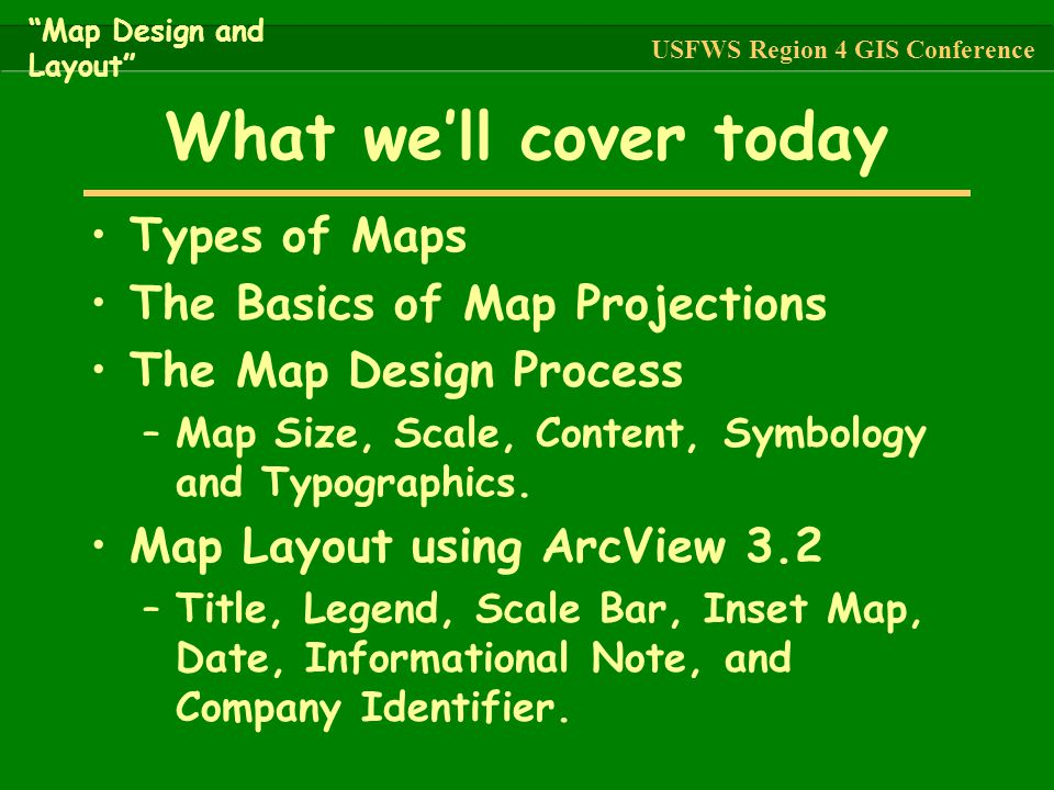 What we'll cover today Types of Maps The Basics of Map Projections The Map Design Process –Map Size, Scale, Content, Symbology and Typographics. Map L