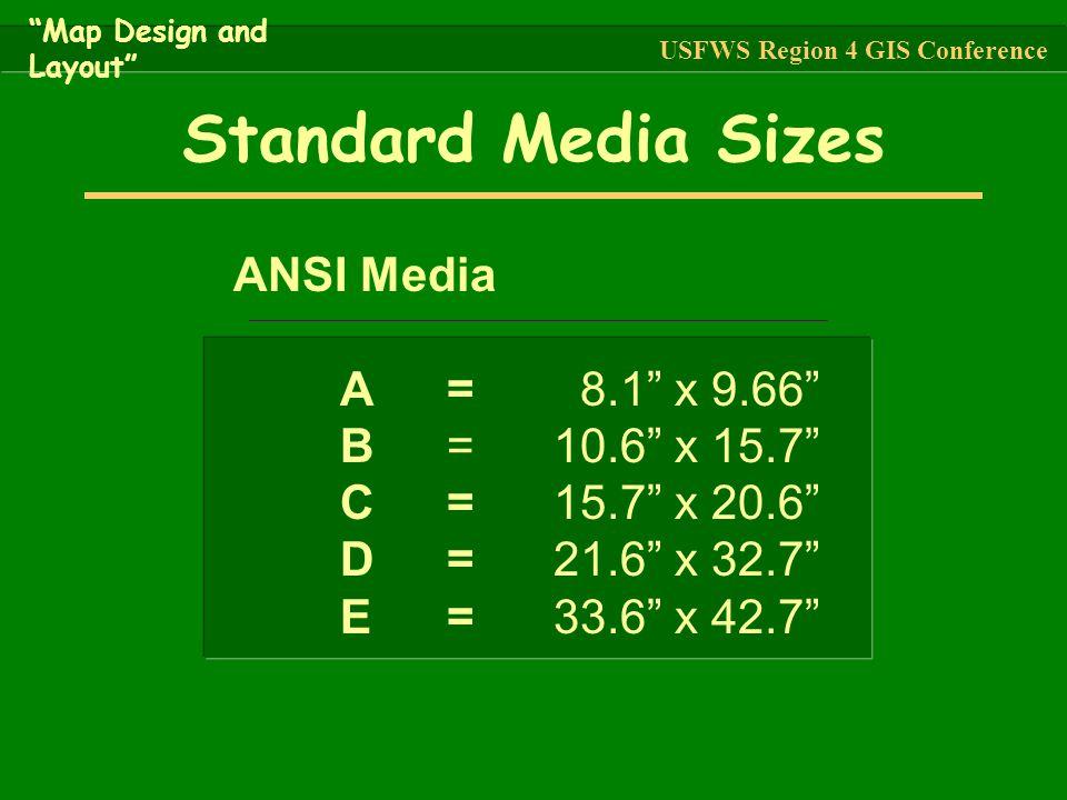 """Standard Media Sizes ANSI Media A= 8.1"""" x 9.66"""" B=10.6"""" x 15.7"""" C=15.7"""" x 20.6"""" D=21.6"""" x 32.7"""" E=33.6"""" x 42.7"""" """"Map Design and Layout"""" USFWS Region 4"""