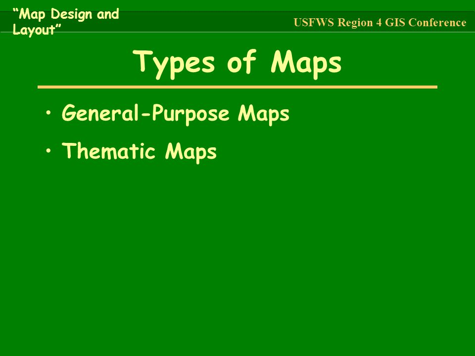"""General-Purpose Maps Thematic Maps Types of Maps """"Map Design and Layout"""" USFWS Region 4 GIS Conference"""
