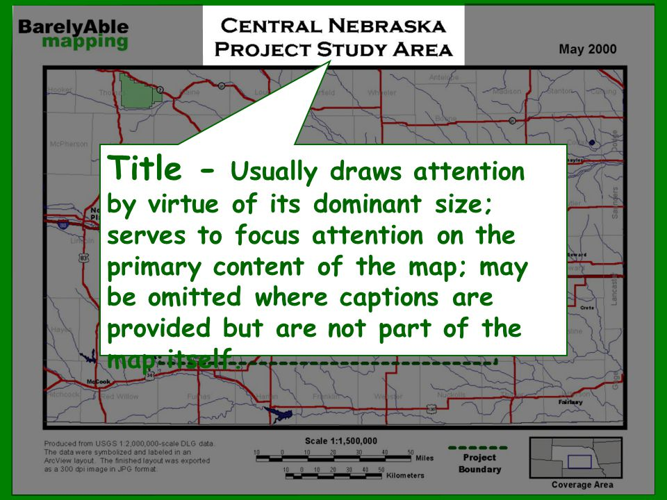 Title - Usually draws attention by virtue of its dominant size; serves to focus attention on the primary content of the map; may be omitted where capt