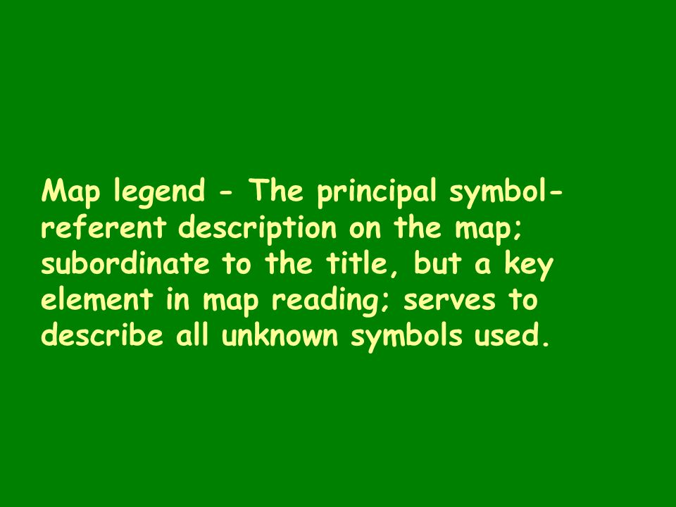 Map legend - The principal symbol- referent description on the map; subordinate to the title, but a key element in map reading; serves to describe all