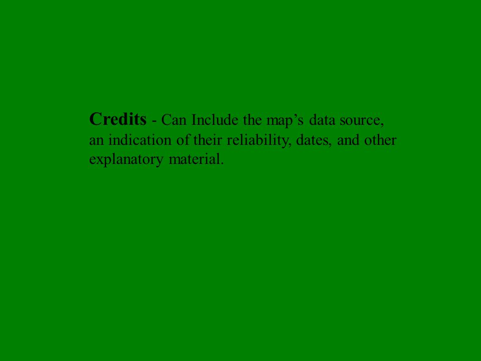Credits - Can Include the map's data source, an indication of their reliability, dates, and other explanatory material.