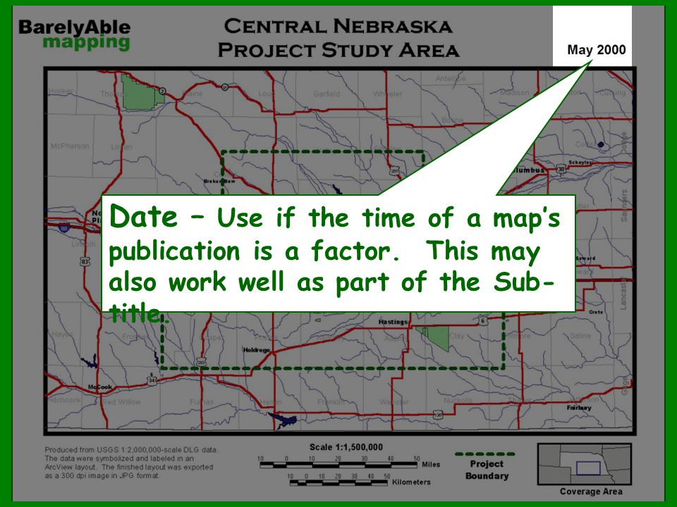Date – Use if the time of a map's publication is a factor. This may also work well as part of the Sub- title.