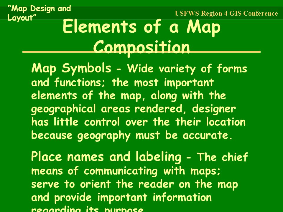 Map Symbols - Wide variety of forms and functions; the most important elements of the map, along with the geographical areas rendered, designer has li