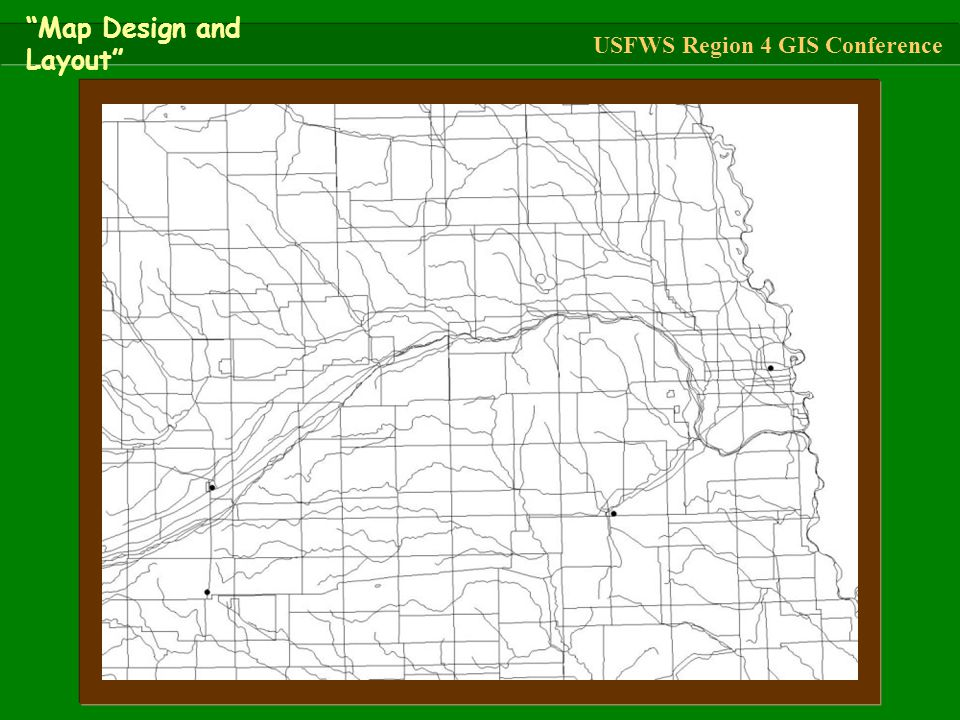 """""""Map Design and Layout"""" USFWS Region 4 GIS Conference"""