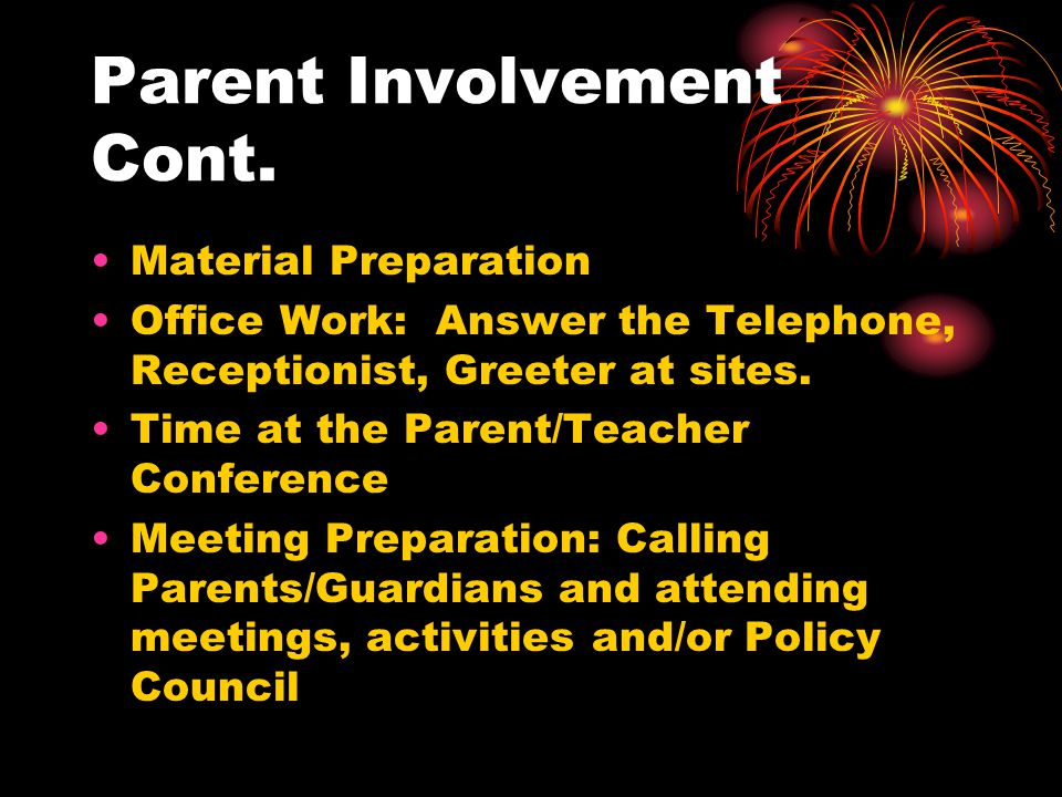 Parent Involvement Cont. Material Preparation Office Work: Answer the Telephone, Receptionist, Greeter at sites. Time at the Parent/Teacher Conference