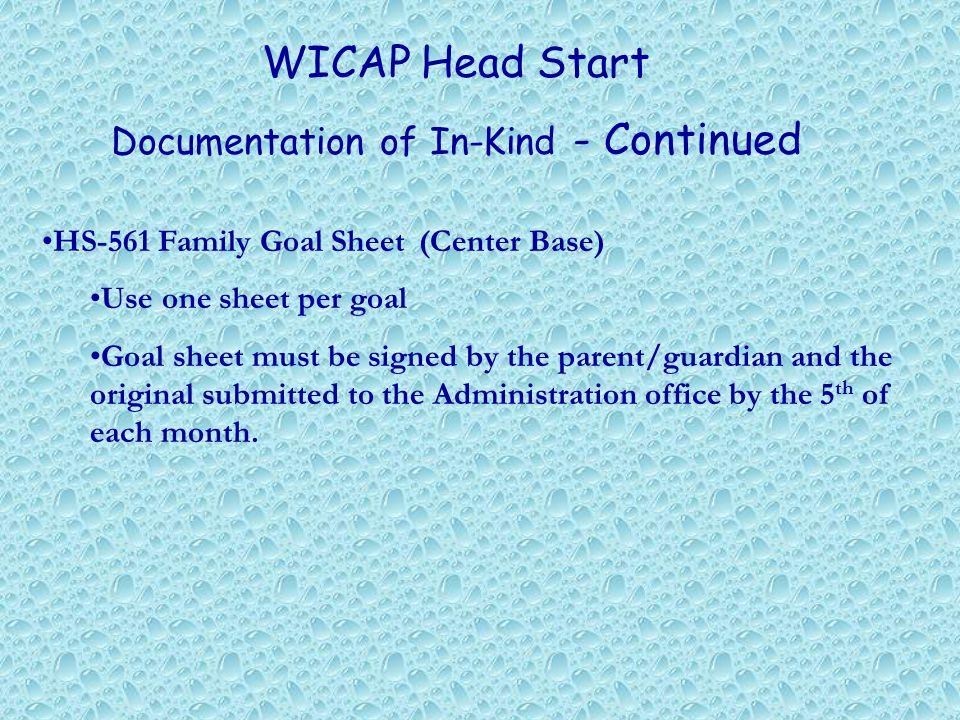 WICAP Head Start Documentation of In-Kind - Continued HS-561 Family Goal Sheet (Center Base) Use one sheet per goal Goal sheet must be signed by the parent/guardian and the original submitted to the Administration office by the 5 th of each month.