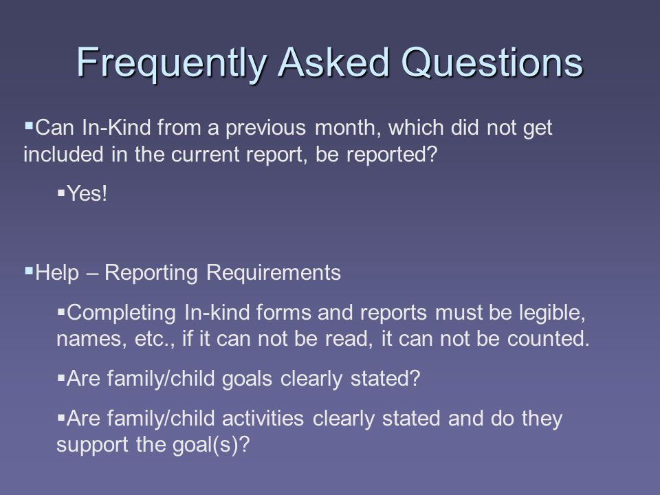 Frequently Asked Questions  Can In-Kind from a previous month, which did not get included in the current report, be reported?  Yes!  Help – Reporti