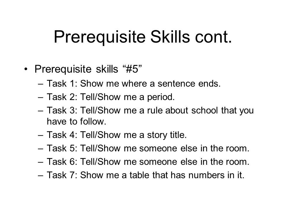 Prerequisite Skills cont. Prerequisite skills #5 –Task 1: Show me where a sentence ends.