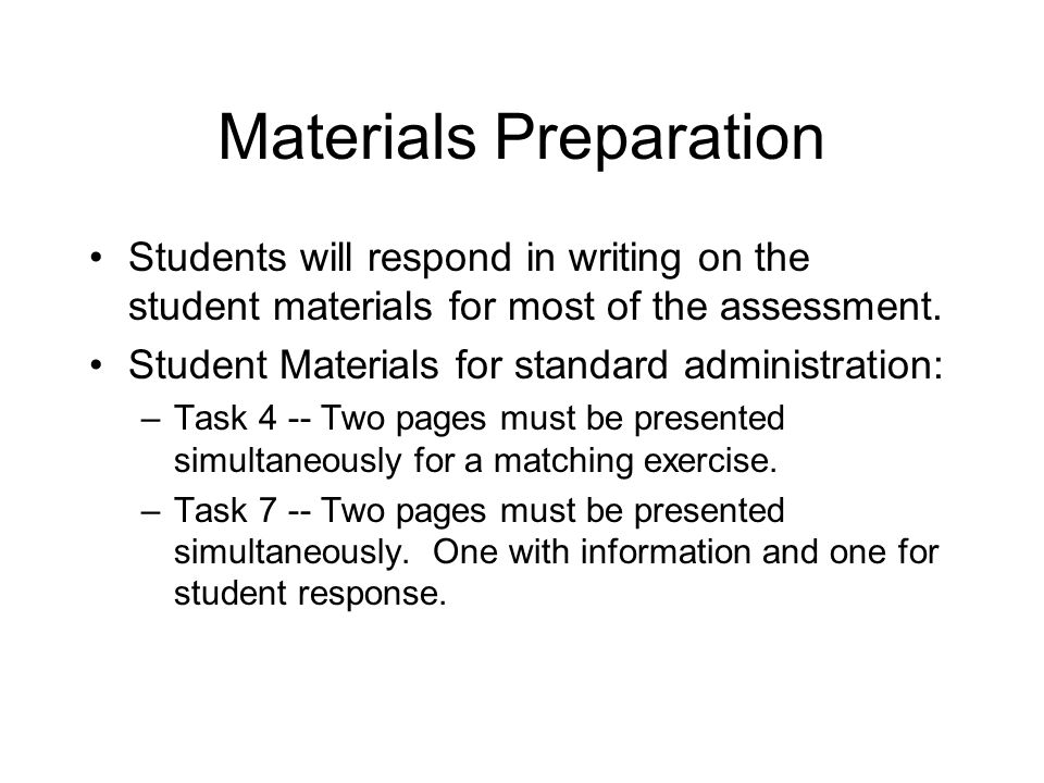Materials Preparation Students will respond in writing on the student materials for most of the assessment.