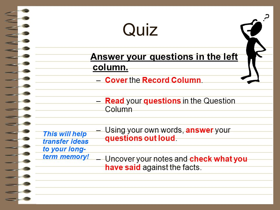 Quiz Answer your questions in the left column.–Cover the Record Column.