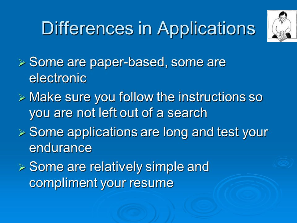 Get the Application Ahead of Time  If possible do not fill out the application in the employer's office because you need to practice fitting your answers in the spaces provided  Also you need time to think about your answers  Employers judge applications on neatness, completeness, accuracy and quality of answers