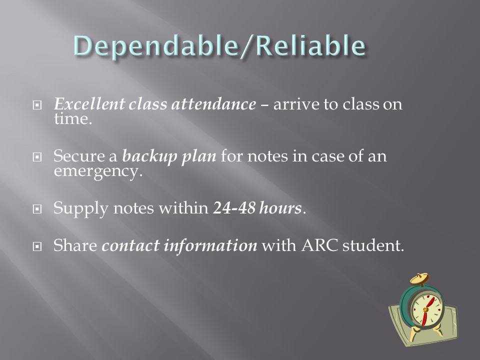  Excellent class attendance – arrive to class on time.  Secure a backup plan for notes in case of an emergency.  Supply notes within 24-48 hours. 
