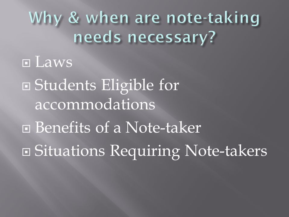  Laws  Students Eligible for accommodations  Benefits of a Note-taker  Situations Requiring Note-takers