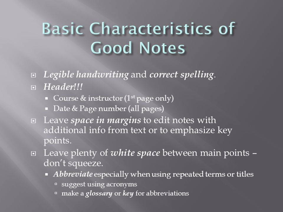  Legible handwriting and correct spelling.  Header!!!  Course & instructor (1 st page only)  Date & Page number (all pages)  Leave space in margi