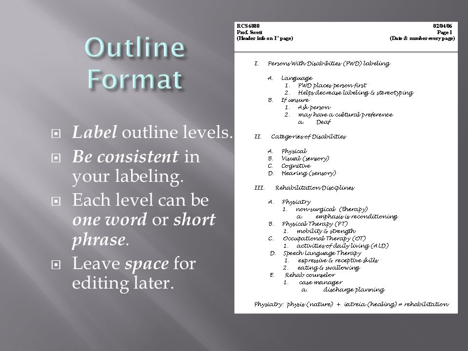  Label outline levels.  Be consistent in your labeling.  Each level can be one word or short phrase.  Leave space for editing later.