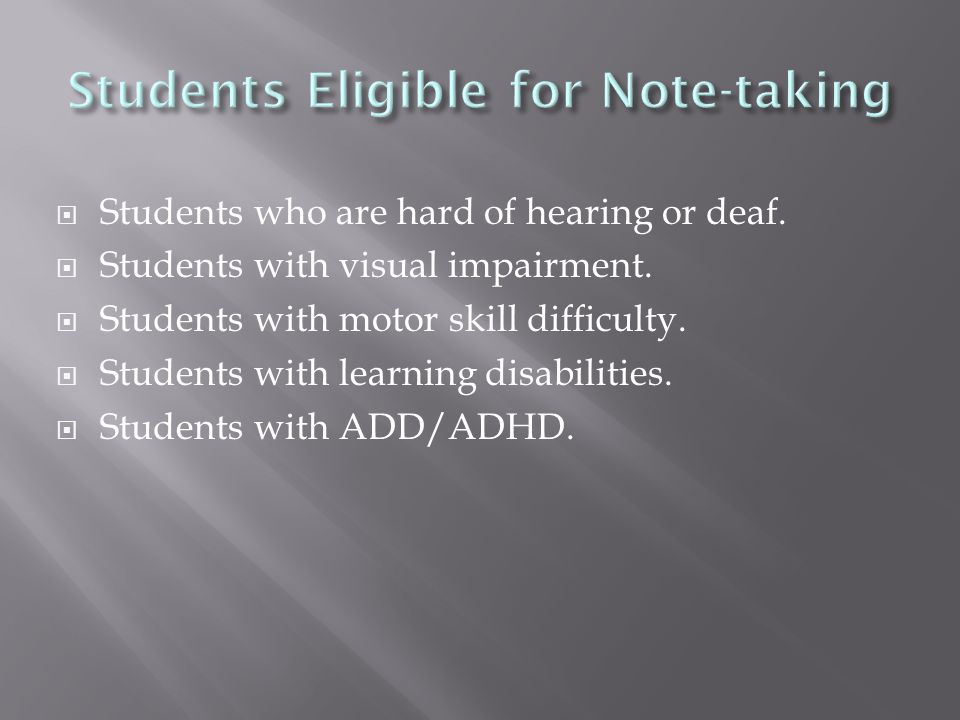  Students who are hard of hearing or deaf.  Students with visual impairment.  Students with motor skill difficulty.  Students with learning disabi
