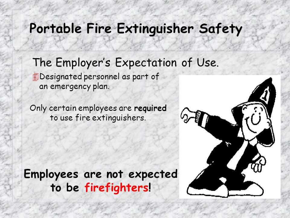 Portable Fire Extinguisher Safety % Don't call from the building involved in the emergency. % Help others and activate fire alarm on the way out. % No