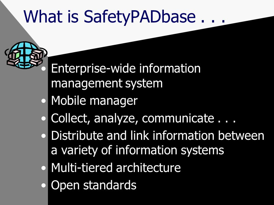What is SafetyPADmobile... Real-time usable field data collection and information management Collect, reference, and communicate EMS information Mobil