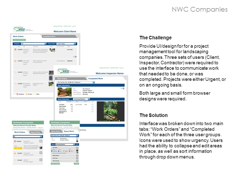 NWC Companies The Challenge Provide UI/design for for a project management tool for landscaping companies. Three sets of users (Client, Inspector, Con