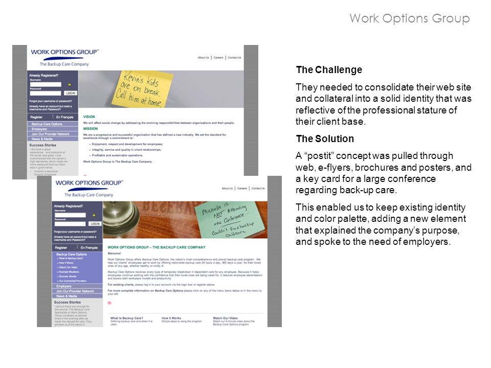Work Options Group The Challenge They needed to consolidate their web site and collateral into a solid identity that was reflective of the professiona